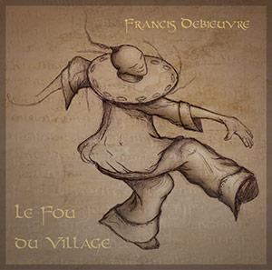 CD Francis Debieuvre Le Fou du Village